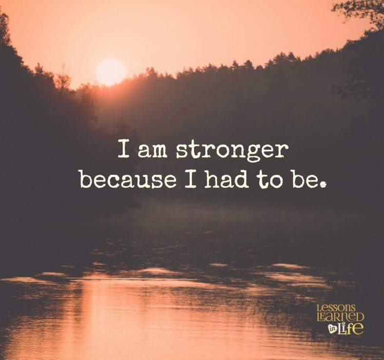 i am stronger because i had to be