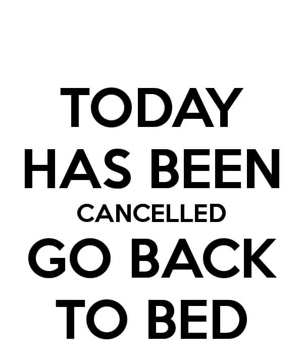 today-is-cancelled-go-back-to-bed