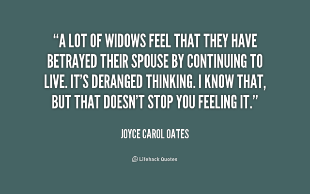 a lot of widows feel they have betrayed their spouse by continuing to live
